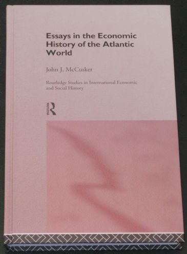 Essays in the Economic History of the Atlantic World, by John J. McCusker